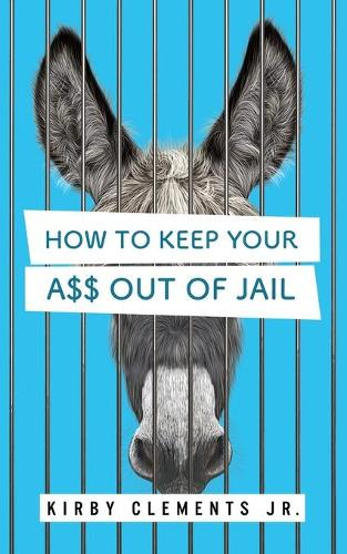 How to Keep Your A$$ Out of Jail (Paperback)