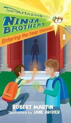 Entering the Deep Unknown - Amazing Ninja Brothers 1 (Hardback)