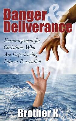 Danger & Deliverance: Encouragement for Christians Who Are Experiencing Pain or Persecution (Paperback)