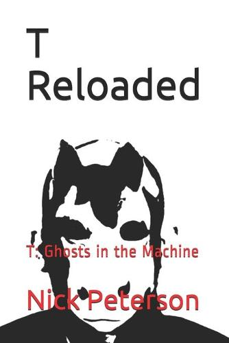 T Reloaded: T: Ghosts in the Machine (Paperback)