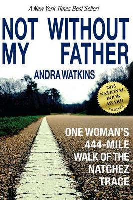 Not Without My Father: One Woman's 444-Mile Walk of the Natchez Trace (Paperback)