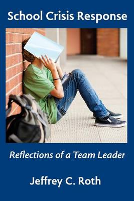 School Crisis Response: Reflections of a Team Leader (Paperback)