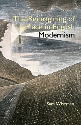 The Reimagining of Place in English Modernism - Clemson University Press (Hardback)