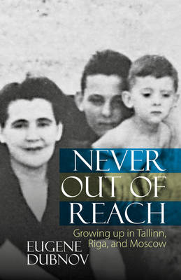 Never Out of Reach: Growing up in Tallinn, Riga, and Moscow (Hardback)