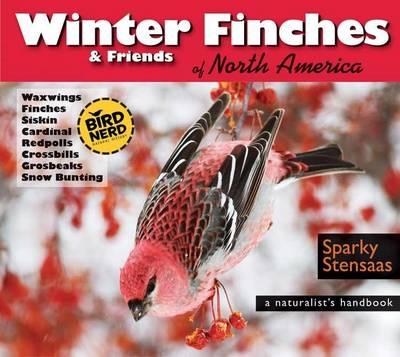 Winter Finches & Friends of North America: A Naturalist's Handbook - BirdNerd Natural History (Paperback)