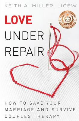 Love Under Repair: How to Save Your Marriage and Survive Couples Therapy (Paperback)