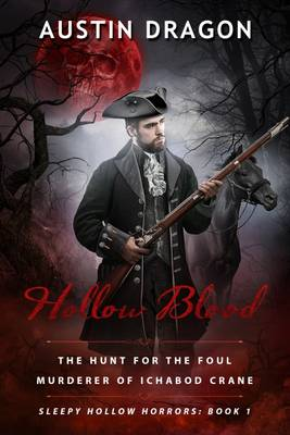 Hollow Blood (Sleepy Hollow Horrors, Book 1): The Hunt for the Foul Murderer of Ichabod Crane - Sleepy Hollow Horrors 1 (Paperback)