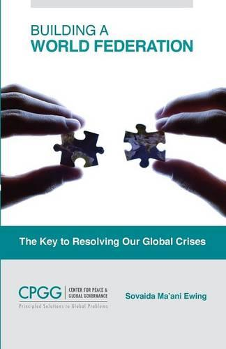 Building a World Federation: The Key to Resolving Our Global Crises (Paperback)