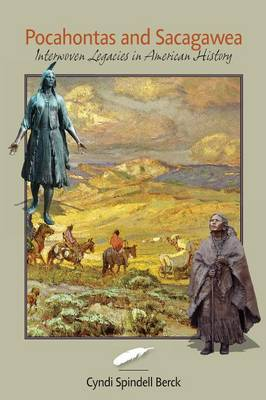 Pocahontas and Sacagawea - Interwoven Legacies in American History (Paperback)
