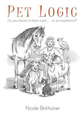 Pet Logic: Do You Choose to Have A Pet ... or an Experience? (Paperback)