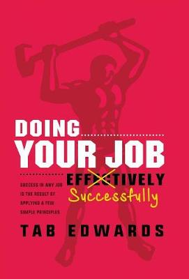 Doing Your Job - Successfully: Success in Any Job Is the Result of Applying a Few Simple Principles (Hardback)