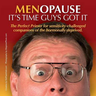 Menopause It's Time Guys Got It: The Perfect Primer for Sensitivity-Challenged Companions of the Hormonally Deprived. (Paperback)
