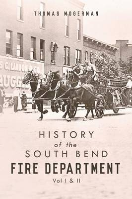 History of the South Bend Fire Department: Vol I & II (Paperback)