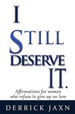 I Still Deserve It.: Affirmations for Women Who Refuse to Give Up on Love (Paperback)