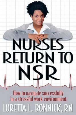 Nurses Return to Nsr: How to Navigate Successfully in a Stressful Work Environment. (Paperback)