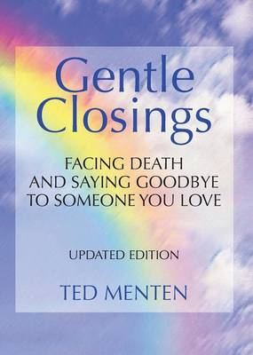 Gentle Closings: Facing Death and Saying Goodbye to Someone You Love (Paperback)