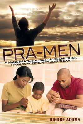 Pra-Men a Man's Prayer Guide for His Children: From Conception to Adulthood (Paperback)