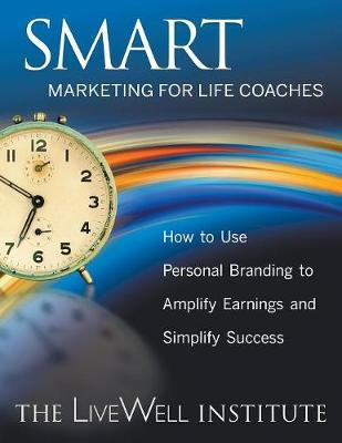 Smart Marketing for Life Coaches: How to Use Personal Branding to Amplify Earnings and Simplify Success (Paperback)