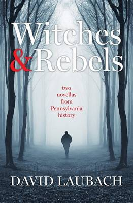 Witches and Rebels: Two Novellas from Pennsylvania History (Paperback)