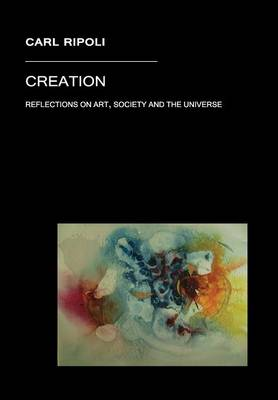Creation, Reflections on Art, Society and the Universe (Hardback)