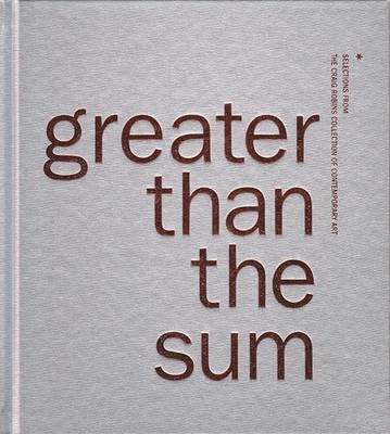 Greater Than the Sum: Selections from the Craig Robins Collection of Contemporary Art (Hardback)