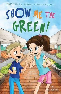 Show Me the Green! - Wild Tales & Garden Thrills 1 (Paperback)