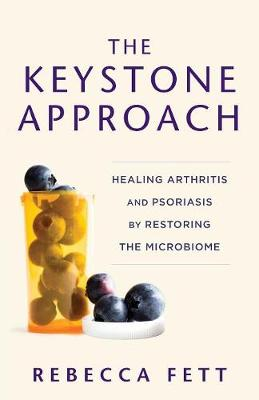 The Keystone Approach: Healing Arthritis and Psoriasis by Restoring the Microbiome (Paperback)