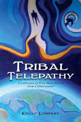 Tribal Telepathy: A Collection of True Stories from a Clairvoyant (Paperback)