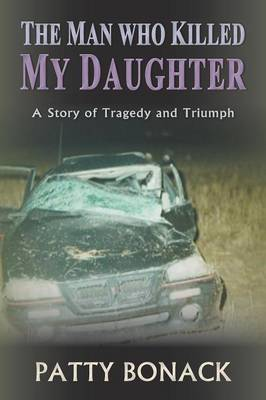 The Man Who Killed My Daughter: A Story of Tragedy and Triumph (Paperback)