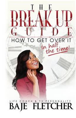 The Breakup Guide: How to Get Over It in Half the Time (Paperback)