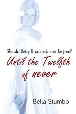 Until the Twelfth of Never: Will Betty Broderick ever be free? (Paperback)