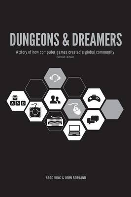 Dungeons & Dreamers: A Story of How Computer Games Created a Global Community (Paperback)