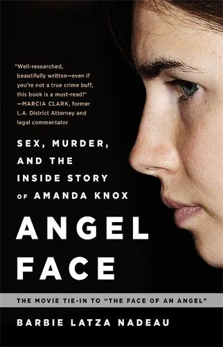 Angel Face: Sex, Murder, and the Inside Story of Amanda Knox [The movie tie-in to The Face of an Angel] (Paperback)