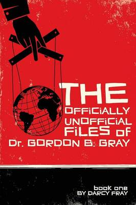 The Officially Unofficial Files of Dr. Gordon B. Gray (Paperback)