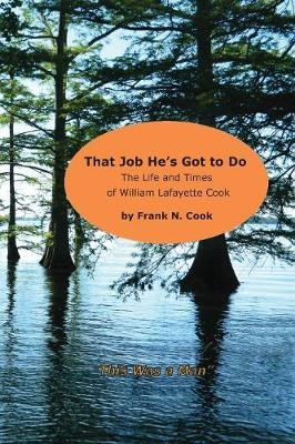 That Job He's Got to Do: The Life and Times of William Lafayette Cook (Paperback)