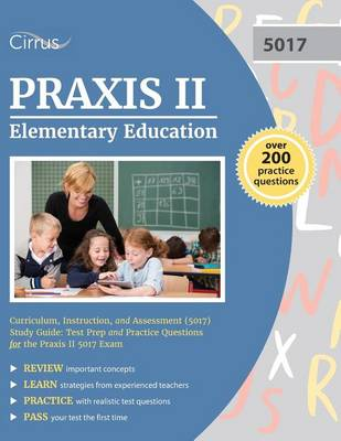 Praxis II Elementary Education: Curriculum, Instruction, and Assessment (5017) Study Guide: Test Prep and Practice Questions for the Praxis II 5017 Exam (Paperback)