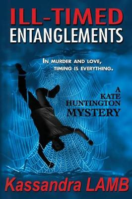 Ill-Timed Entanglements: A Kate Huntington Mystery - Kate Huntington Mysteries 2 (Paperback)