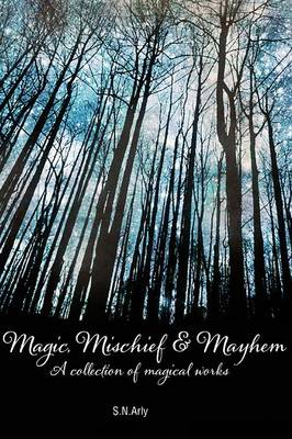 Magic, Mischief & Mayhem: A Collection of Magical Works (Paperback)