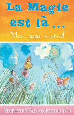 La Magie Est La... Mon Papa M'Aime! (Paperback)