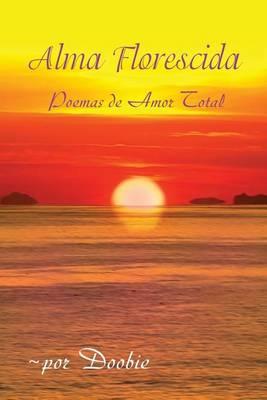 Alma Florescida: Poemas de Amor Total (Paperback)