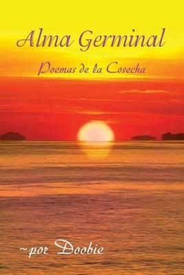 Alma germinal: Poemas de la cosecha (Paperback)