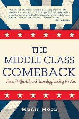 The Middle Class Comeback: Women, Millennials, and Technology Leading the Way (Paperback)