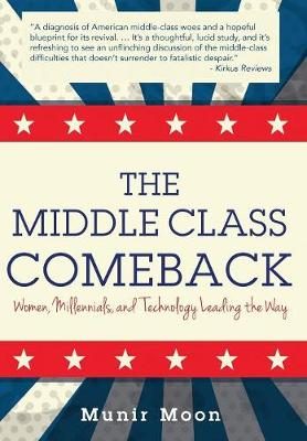 The Middle Class Comeback: Women, Millennials, and Technology Leading the Way (Hardback)