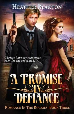 A Promise in Defiance: Romance in the Rockies Book 3 - Romance in the Rockies 3 (Paperback)