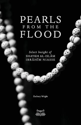 Pearls from the Flood: Select Insight of Shaykh Al-Islam Ibrahim Niasse (Paperback)