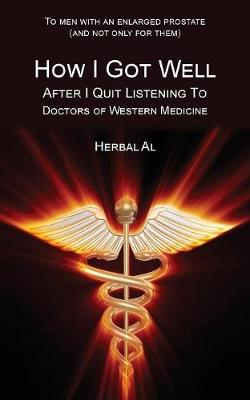 To Men with an Enlarged Prostate (and Not Only for Them): How I Got Well After I Quit Listening to Doctors of Western Medicine (Paperback)