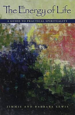 The Energy of Life: A Guide to Practical Spirituality (Paperback)