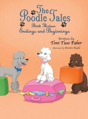 The Poodle Tales: Book Thirteen: Endings and Beginnings (Hardback)