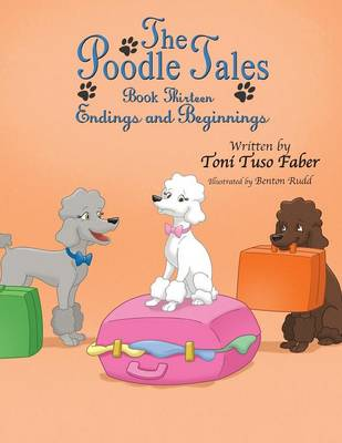 The Poodle Tales: Book Thirteen: Endings and Beginnings (Paperback)