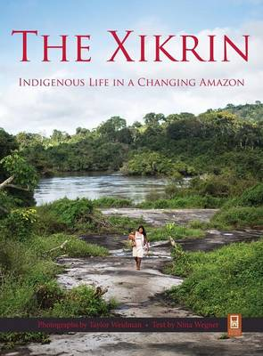 The Xikrin: Indigenous Life in a Changing Amazon (Hardback)